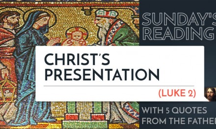 Sunday's Reading: Christ's Presentation (Lk 2) – 5 Quotes from the Fathers