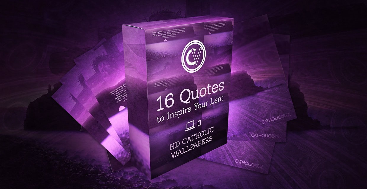 16 Quotes To Inspire Your Lent Free Hd Catholic Wallpapers